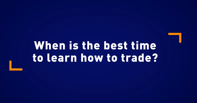 When is the best time to learn how to trade?