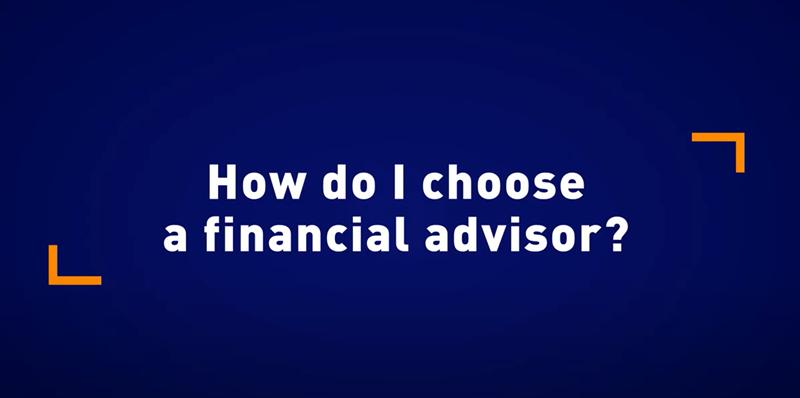 How do I choose a financial advisor?